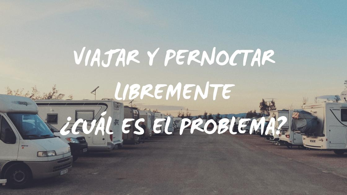 Enlace a Viajar y pernoctar libremente ¿Cuál es el problema?