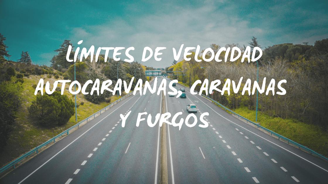 Enlace a : Límites de velocidad autocaravanas, caravanas y furgos